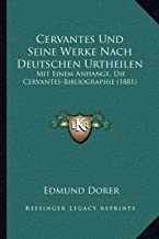 Cervantes Und Seine Werke Nach Deutschen Urtheilen: Mit Einem Anhange, Die Cervantes-Bibliographie (1881)