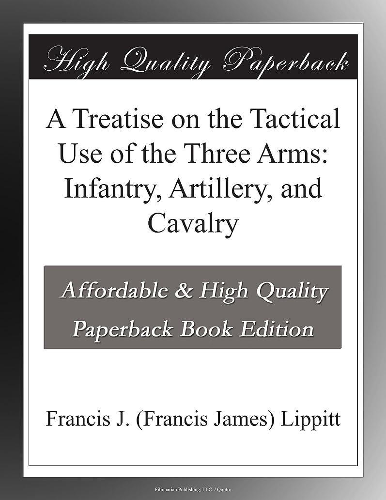非常に怒っています広まったジレンマA Treatise on the Tactical Use of the Three Arms: Infantry, Artillery, and Cavalry
