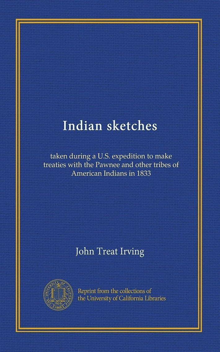 哲学博士難民前部Indian sketches: taken during a U.S. expedition to make treaties with the Pawnee and other tribes of American Indians in 1833