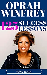Oprah Winfrey: 125 Success Lessons You Should Learn From Oprah (Inspirational Lessons on Life, Love, Relationships, Self-Image, Career & Business) - Oprah Winfrey Biography, Book Club List, Magazine)