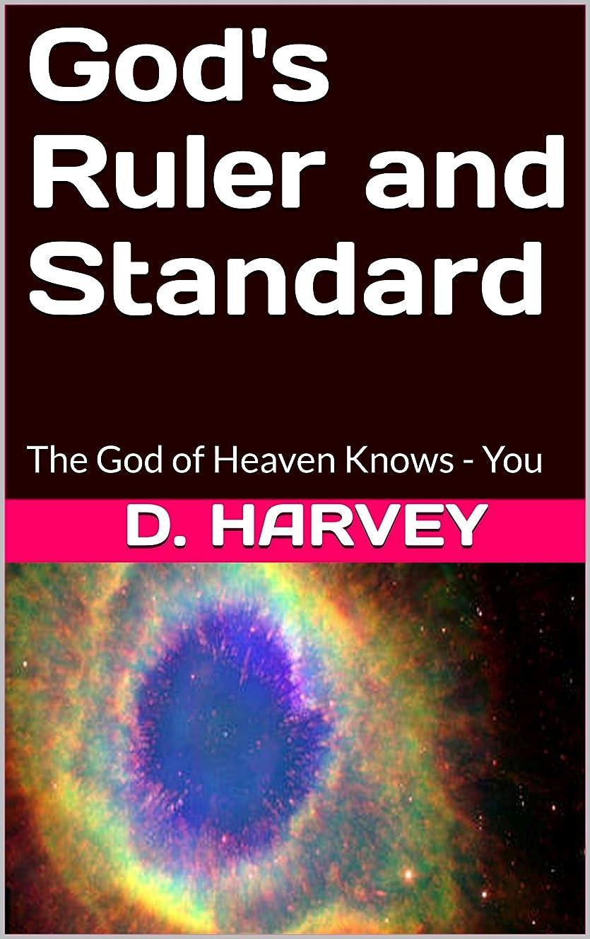 説教取得する美人God's Ruler and Standard: The God of Heaven Knows - You (English Edition)