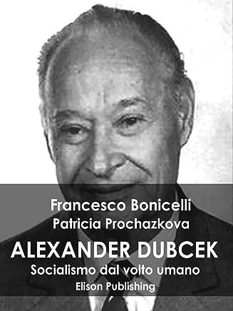 Alexander Dubcek: Socialismo dal volto umano
