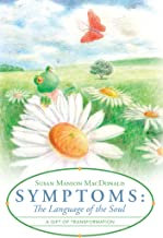 Symptoms: the Language of the Soul: A Gift of Transformation