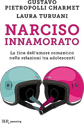 Narciso innamorato: La fine dellamore romantico nelle relazioni tra adolescenti