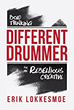 Different Drummer: Bold Thinking for the Rebellious Creative
