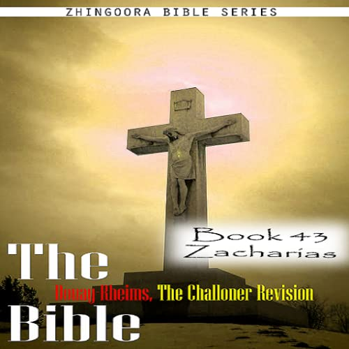 The Bible Douay-Rheims, the Challoner Revision Book 43 Zacharias