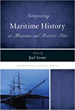 Interpreting Maritime History at Museums and Historic Sites (Interpreting History)