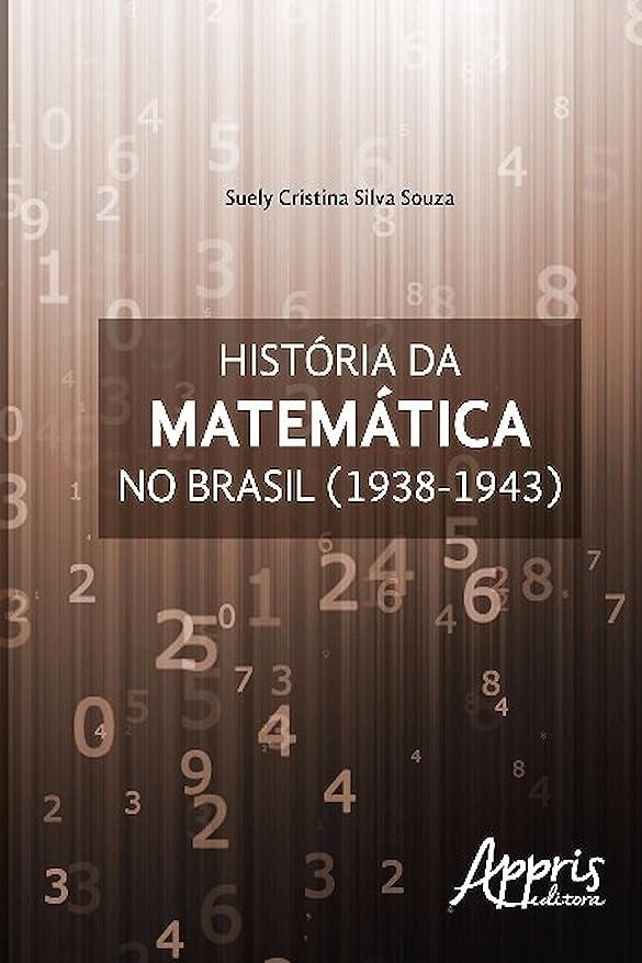 もっと少なく珍味め言葉História da matemática no brasil: (1938-1943) (Educa??o e Pedagogia) (Portuguese Edition)