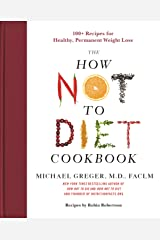 The How Not to Diet Cookbook: 100+ Recipes for Healthy, Permanent Weight Loss Kindle Edition