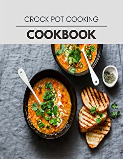 Crock Pot Cooking Cookbook: Quick, Easy And Delicious Recipes For Weight Loss. With A Complete Healthy Meal Plan And Make ...