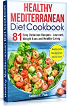 Healthy Mediterranean Diet Cookbook: 81 Easy Delicious Recipes - Low Carb, Weight Loss, and Healthy Living