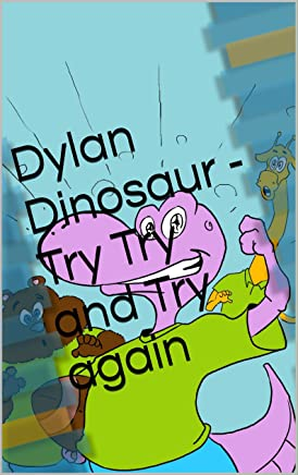 Dylan Dinosaur - Try Try and Try again