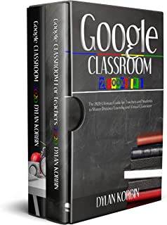 Google Classroom: 2 Books in 1: The 2020 Ultimate Guide for Teachers and Students to Master Distance Learning and Virtual Classroom