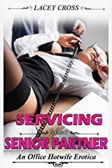 Servicing the Senior Partner: An Office Hotwife Erotica (Four Lawyers and a Hotwife Book 1) Kindle Edition