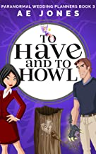 To Have and To Howl (Paranormal Wedding Planners Book 3)
