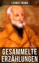 Gesammelte Erzählungen von Ludwig Thoma: Bayrische Erzählungen gewürzt mit Humor und Satire (German Edition)
