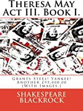 Theresa May Act III. Book I.: Grants Steel! Yankee! Another £95,000.00 [With Images.]