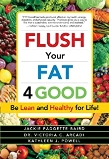 Flush Your Fat 4Good: Be Lean and Healthy for Life!