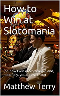 How to Win at Slotomania: (or, how I win at Slotomania and, hopefully, you can win, too) (English Edition)