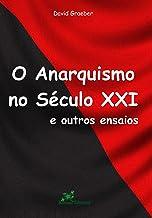 O Anarquismo no Século XXI e outros Ensaios (Portuguese Edition)