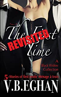 The First Time Revisited: 5-Stories of first erotic Ménage à trois (Black Widow Collection Book 1)