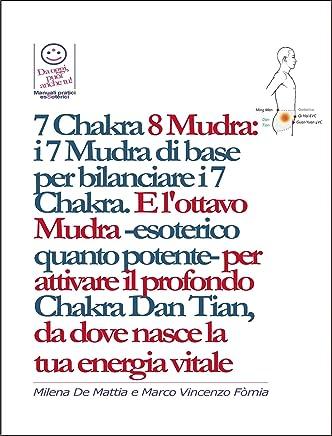 7 Chakra 8 Mudra:  i 7 Mudra di base per bilanciare i 7 Chakra. E lottavo Mudra -esoterico quanto potente- per attivare il profondo Chakra Dan Tian, da dove nasce la  tua energia vitale