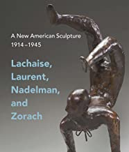 A New American Sculpture, 1914–1945: Lachaise, Laurent, Nadelman, and Zorach