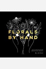 Florals By Hand: How to Draw and Design Modern Floral Projects Paperback