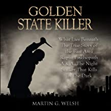 Golden State Killer Book: What Lies Beneath the True Story of the East Area Rapist Psychopath A.K.A. the Night Stalker Tha...