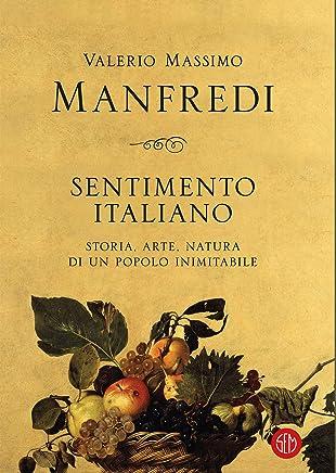 Sentimento italiano: Storia, arte, natura di un Popolo inimitabile