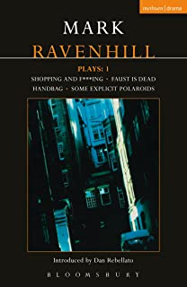 Ravenhill Plays: 1: Shopping and F***ing; Faust is Dead; Handbag; Some Explicit Polaroids (Contemporary Dramatists)