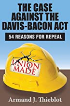 The Case Against the Davis-Bacon Act: Fifty-Four Reasons for Repeal (English Edition)