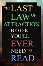 The Last Law of Attraction Book You'll Ever Need To Read: The Missing Key To Finally Tapping Into The Universe And Manifes...