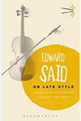 On Late Style: Music and Literature Against the Grain (Bloomsbury Revelations) Kindle Edition