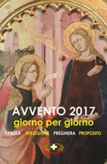 Avvento 2017 giorno per giorno: Ascolto della Parola, riflessione, preghiera, proposito del giorno (Italian Edition)