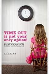 Time-Out is Not Your Only Option: Positive Discipline for Every Child (that parents can feel good about) Kindle Edition
