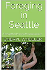 Foraging in Seattle: Cooking With Delicious Urban Abundance (Super Half Mini Tomes for Foodies Book 3) Kindle Edition