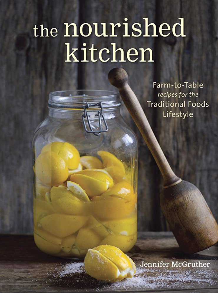 The Nourished Kitchen: Farm-to-Table Recipes for the Traditional Foods Lifestyle Featuring Bone Broths, Fermented Vegetables, Grass-Fed Meats, Wholesome ... Raw Dairy, and Kombuchas (English Edition)