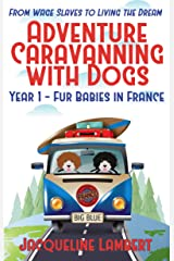 Year 1 - Fur Babies in France: From Wage Slaves to Living the Dream (Adventure Caravanning with Dogs) Kindle Edition