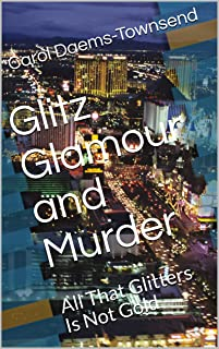 Glitz Glamour and Murder: All That Glitters Is Not Gold