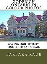 Goderich Ontario in Colour Photos: Saving Our History One Photo at a Time (Cruising Ontario Book 170)