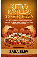 Keto Tortillas and Keto Pizza: The Ultimate Low Carb Cookbook to Enhance Weight Loss, Fat Burning, and Promote Healthy Living with Easy to Follow, Quick, and Delicious Recipes! Kindle Edition