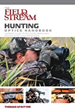 Field & Stream Hunting Optics Handbook: An Expert's Guide To Riflescopes, Binoculars, Spotting Scopes, And Rangefinders