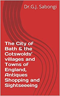 The City of Bath & the Cotswolds' villages and Towns of England, Antiques Shopping and Sightseeeing (the Best of Cities)
