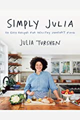 Simply Julia: 110 Easy Recipes for Healthy Comfort Food Kindle Edition
