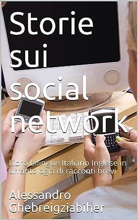 Storie sui social network: Libro bilingue Italiano Inglese in un'antologia di racconti brevi (Libri bilingue Italiano Inglese: antologie di racconti brevi)