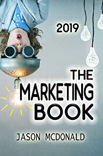 The Marketing Book: a Marketing Plan for Your Business Made Easy via Think / Do / Measure (2019 Edition)