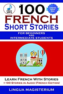 100 French Short Stories For Beginners And Intermediate Students Learn French with Stories: + Stories in Audio (French Edition)