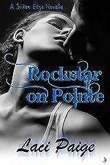 Rockstar on Pointe: A Silken Edge (Sinful Souls) Novella, #1 | Rockstar | Dancer | Romance (Silken Edge Series) Kindle Edition