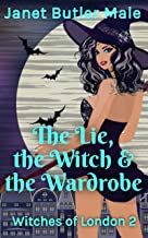 The Lie, the Witch and the Wardrobe: A paranormal romantic comedy adventure (Witches of London Book 2) (English Edition)
